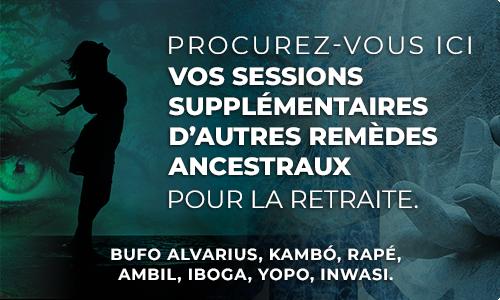 Procurez-vous ICI vos sessions supplémentaires d'autres remèdes ancestraux pour la retraite.